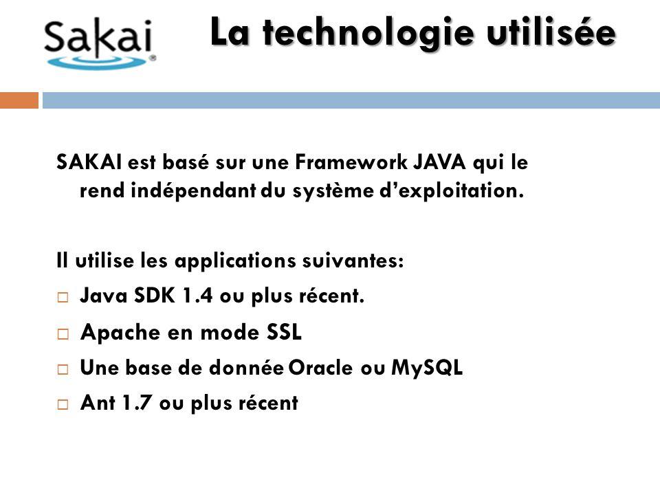 SAKAI est basé sur une Framework JAVA qui le rend indépendant du système dexploitation.