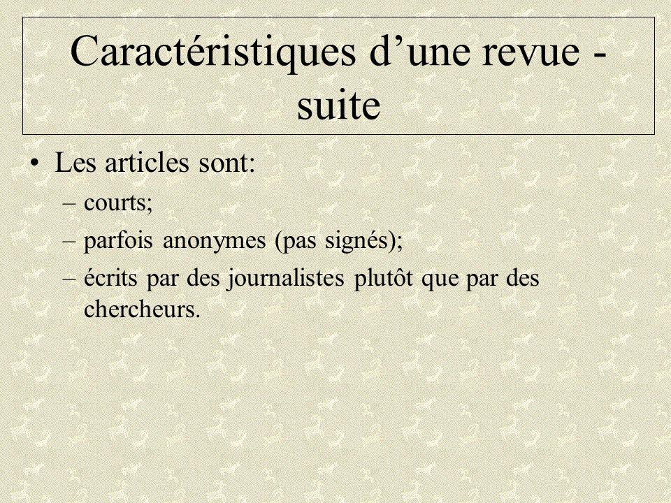 Caractéristiques dune revue - suite Les articles sont: –courts; –parfois anonymes (pas signés); –écrits par des journalistes plutôt que par des cherch