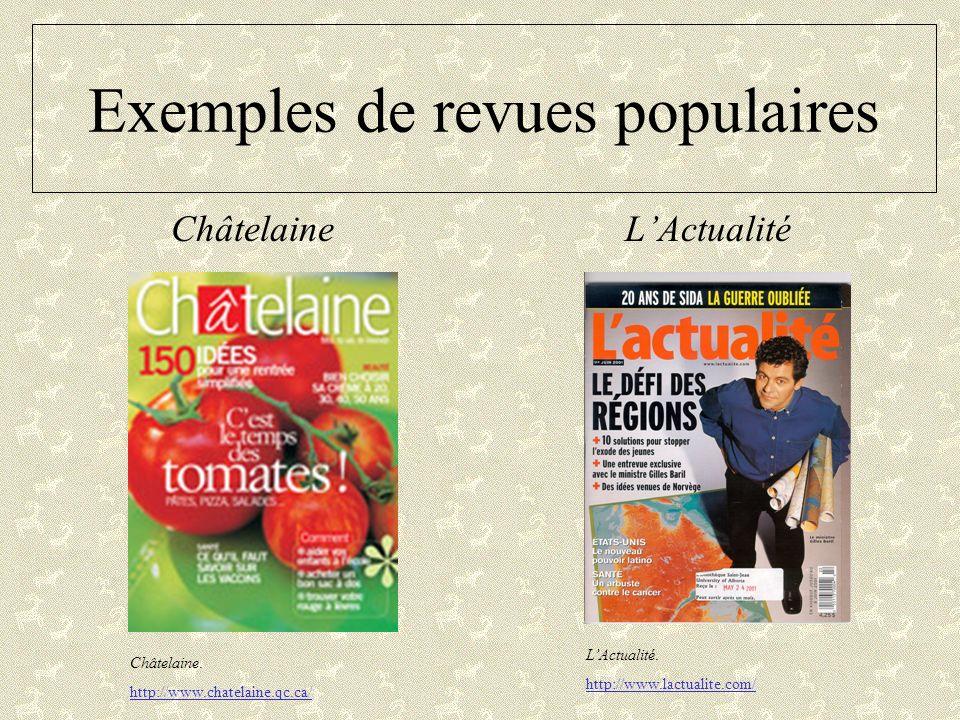 Exemples de revues populaires ChâtelaineLActualité Châtelaine. http://www.chatelaine.qc.ca/ LActualité. http://www.lactualite.com/