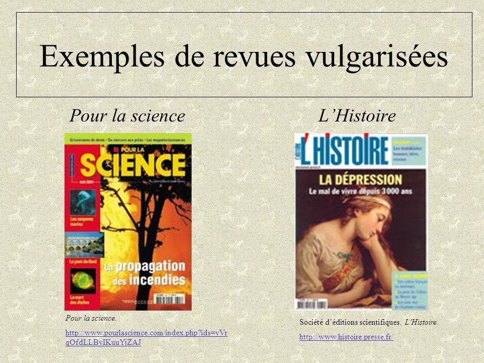 Exemples de revues vulgarisées Pour la scienceLHistoire Pour la science. http://www.pourlascience.com/index.php?ids=yVr qOfdLLByIKuuYjZAJ Société dédi