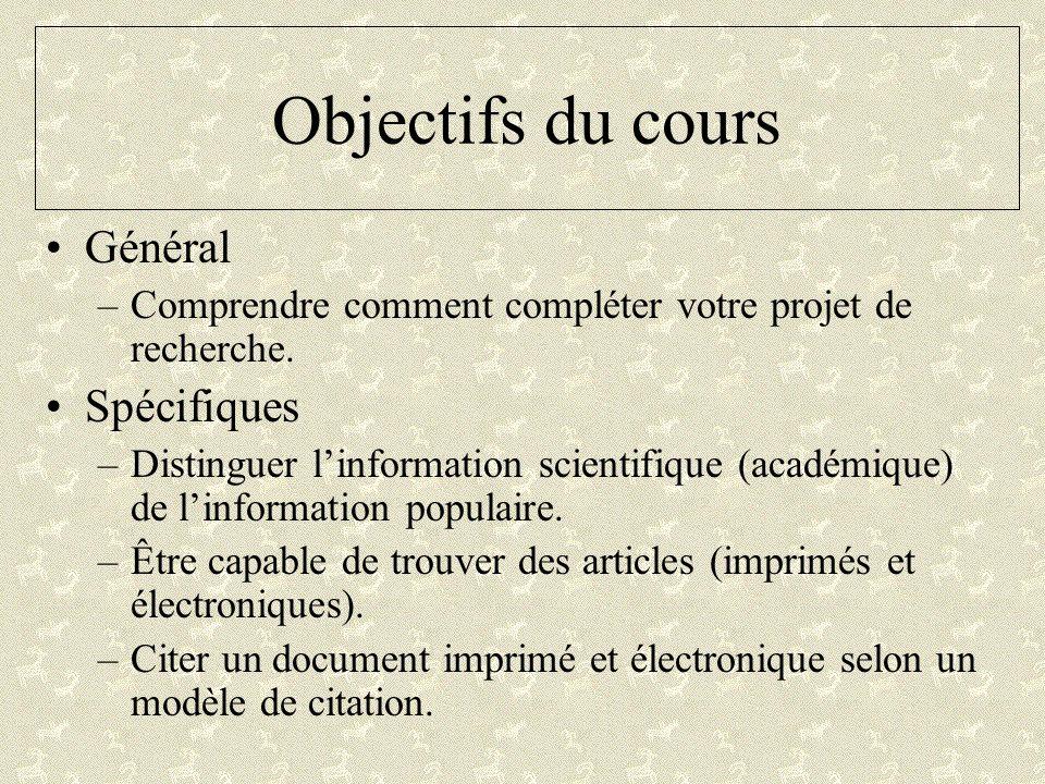 Objectifs du cours Général –Comprendre comment compléter votre projet de recherche. Spécifiques –Distinguer linformation scientifique (académique) de