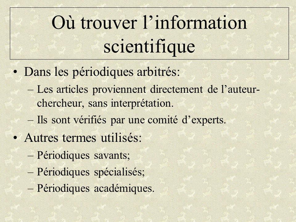 Où trouver linformation scientifique Dans les périodiques arbitrés: –Les articles proviennent directement de lauteur- chercheur, sans interprétation.