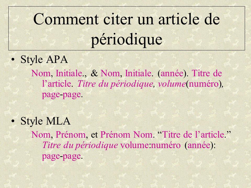 Comment citer un article de périodique Style APA Nom, Initiale., & Nom, Initiale. (année). Titre de larticle. Titre du périodique, volume(numéro), pag