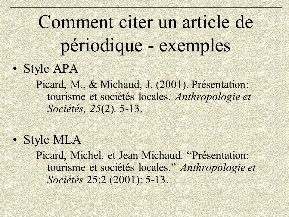 Comment citer un article de périodique - exemples Style APA Picard, M., & Michaud, J. (2001). Présentation: tourisme et sociétés locales. Anthropologi