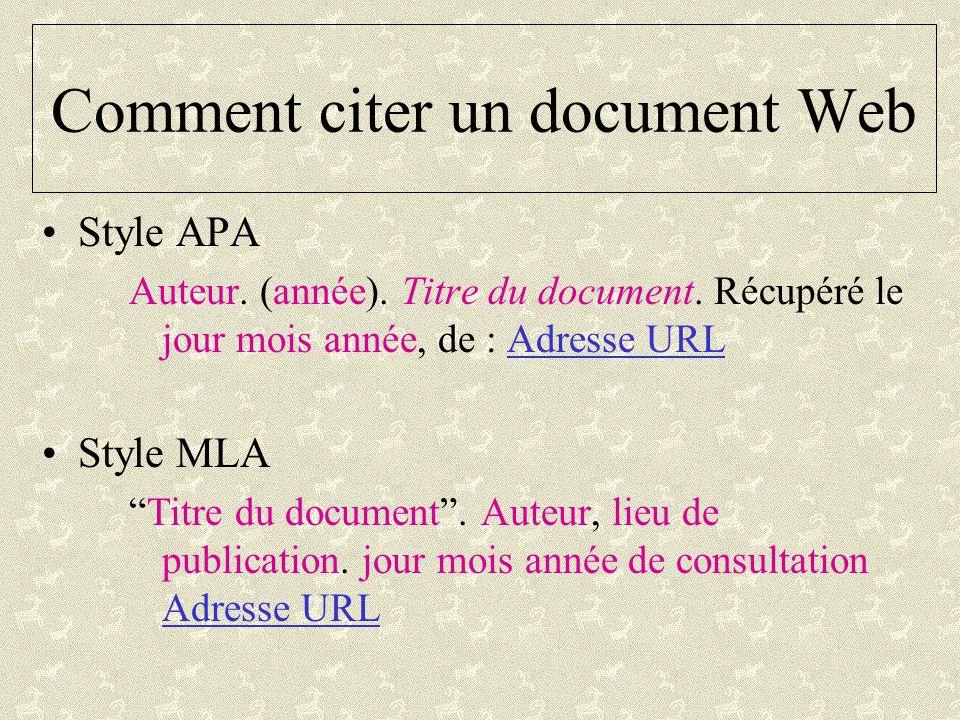 Comment citer un document Web Style APA Auteur. (année). Titre du document. Récupéré le jour mois année, de : Adresse URL Style MLA Titre du document.