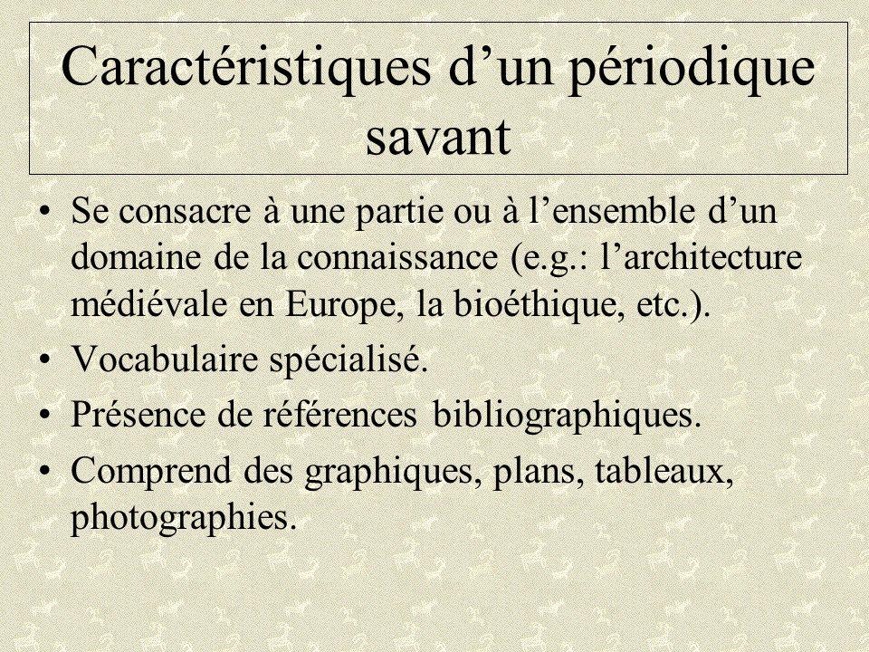 Caractéristiques dun périodique savant Se consacre à une partie ou à lensemble dun domaine de la connaissance (e.g.: larchitecture médiévale en Europe