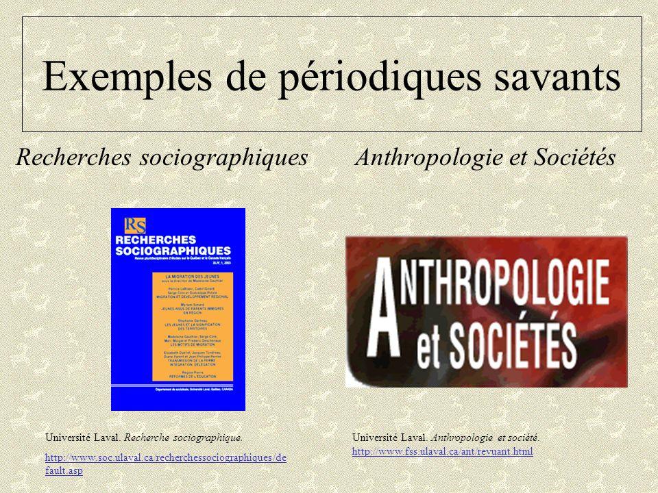 Exemples de périodiques savants Recherches sociographiquesAnthropologie et Sociétés Université Laval. Anthropologie et société. http://www.fss.ulaval.