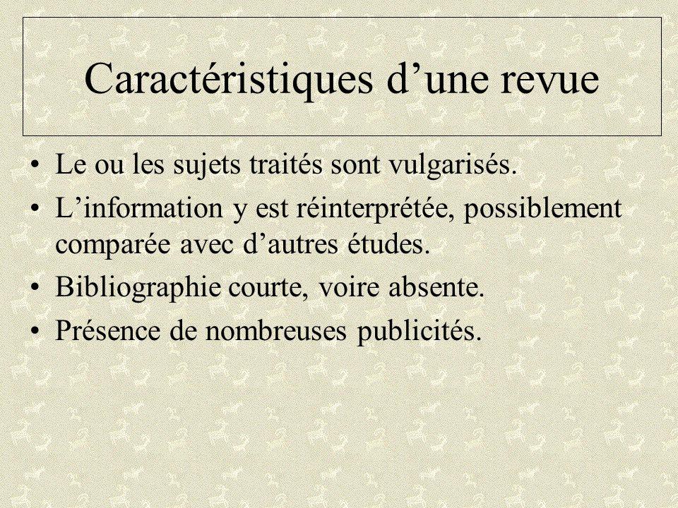 Caractéristiques dune revue Le ou les sujets traités sont vulgarisés. Linformation y est réinterprétée, possiblement comparée avec dautres études. Bib