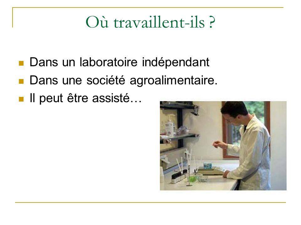 Où travaillent-ils ? Dans un laboratoire indépendant Dans une société agroalimentaire. Il peut être assisté…