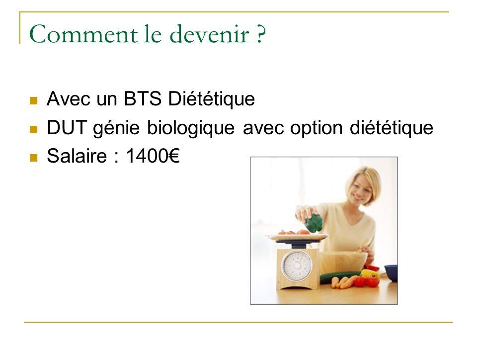 Comment le devenir ? Avec un BTS Diététique DUT génie biologique avec option diététique Salaire : 1400