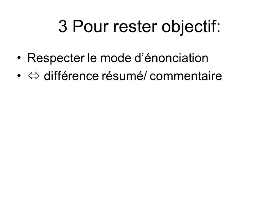 3 Pour rester objectif: Respecter le mode dénonciation différence résumé/ commentaire