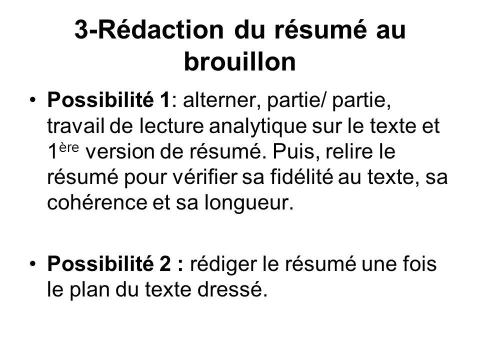 3-Rédaction du résumé au brouillon Possibilité 1: alterner, partie/ partie, travail de lecture analytique sur le texte et 1 ère version de résumé.