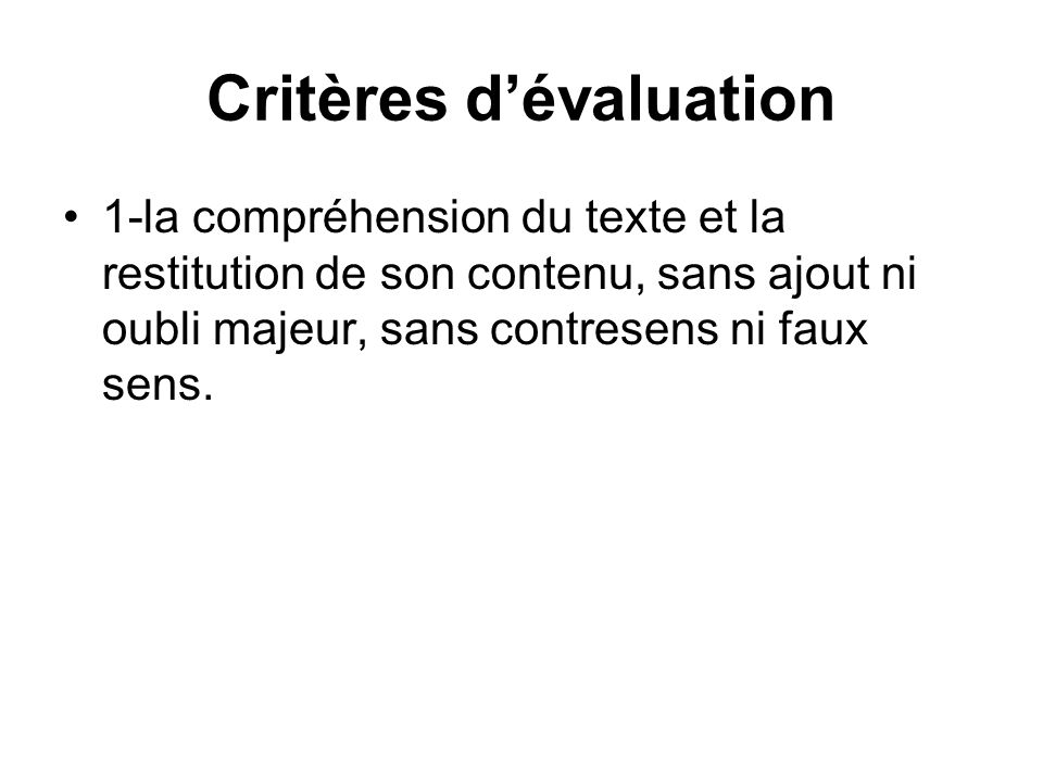 Critères dévaluation 1-la compréhension du texte et la restitution de son contenu, sans ajout ni oubli majeur, sans contresens ni faux sens.