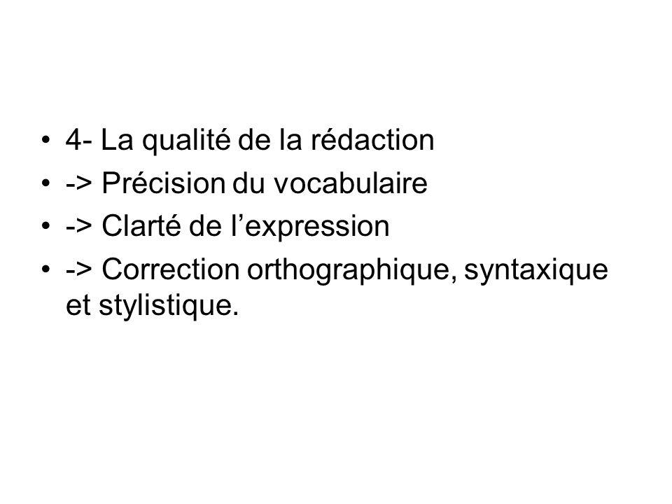 4- La qualité de la rédaction -> Précision du vocabulaire -> Clarté de lexpression -> Correction orthographique, syntaxique et stylistique.