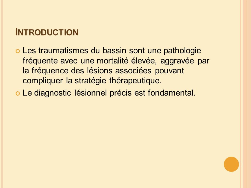 I NTRODUCTION Les traumatismes du bassin sont une pathologie fréquente avec une mortalité élevée, aggravée par la fréquence des lésions associées pouv