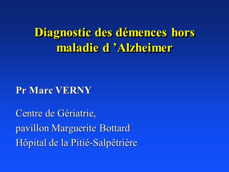 Diagnostic des démences hors maladie d Alzheimer Pr Marc VERNY Centre de Gériatrie, pavillon Marguerite Bottard Hôpital de la Pitié-Salpêtrière