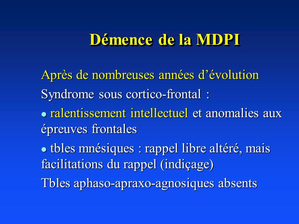 Démence de la MDPI Après de nombreuses années dévolution Syndrome sous cortico-frontal : l ralentissement intellectuel et anomalies aux épreuves front