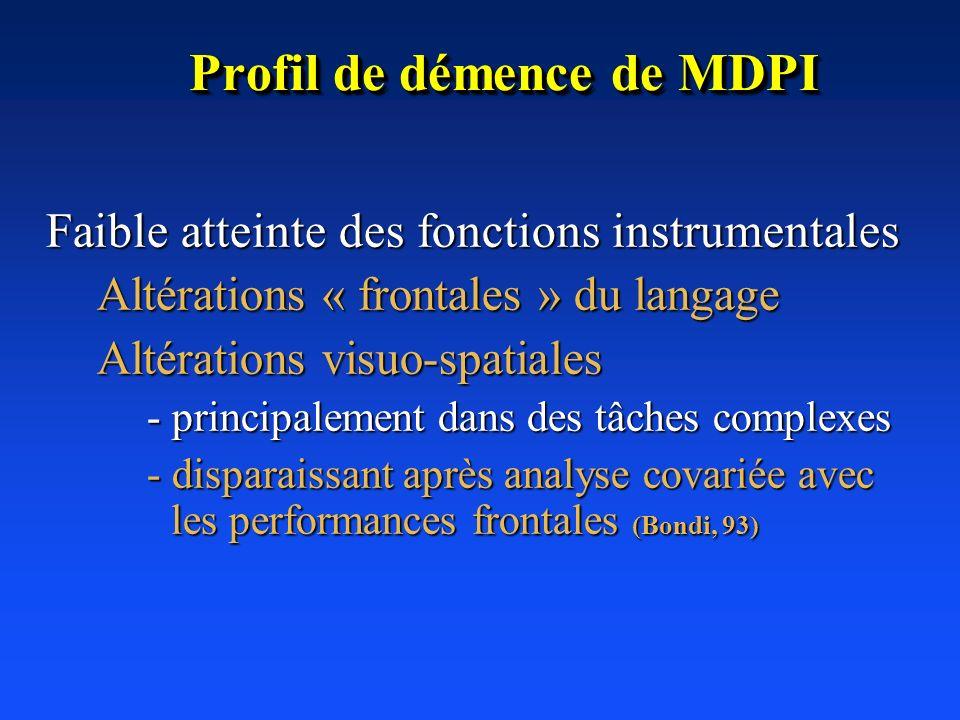 Profil de démence de MDPI Faible atteinte des fonctions instrumentales Altérations « frontales » du langage Altérations visuo-spatiales - principaleme