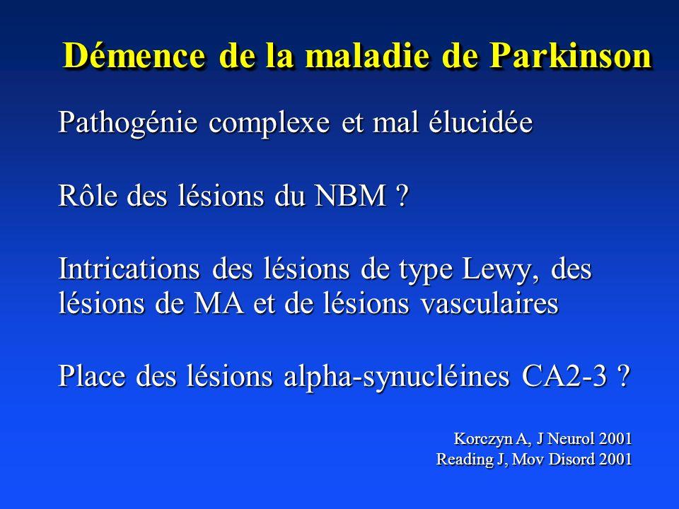 Pathogénie complexe et mal élucidée Rôle des lésions du NBM ? Intrications des lésions de type Lewy, des lésions de MA et de lésions vasculaires Place