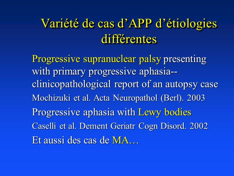 Variété de cas dAPP détiologies différentes Progressive supranuclear palsy presenting with primary progressive aphasia-- clinicopathological report of