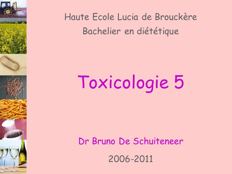 Toxicologie 5 Dr Bruno De Schuiteneer Haute Ecole Lucia de Brouckère Bachelier en diététique 2006-2011