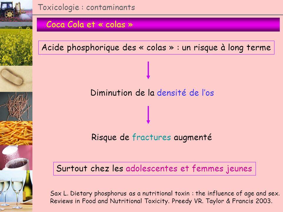 Coca Cola et « colas » Toxicologie : contaminants Acide phosphorique des « colas » : un risque à long terme Diminution de la densité de los Risque de