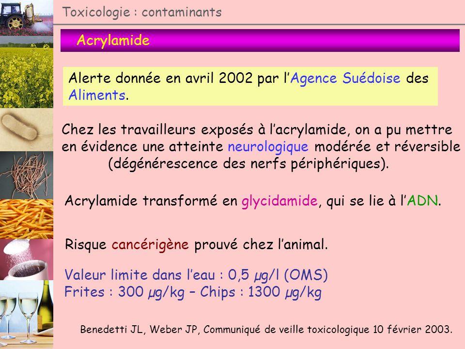 Toxicologie : contaminants Acrylamide Benedetti JL, Weber JP, Communiqué de veille toxicologique 10 février 2003. Alerte donnée en avril 2002 par lAge