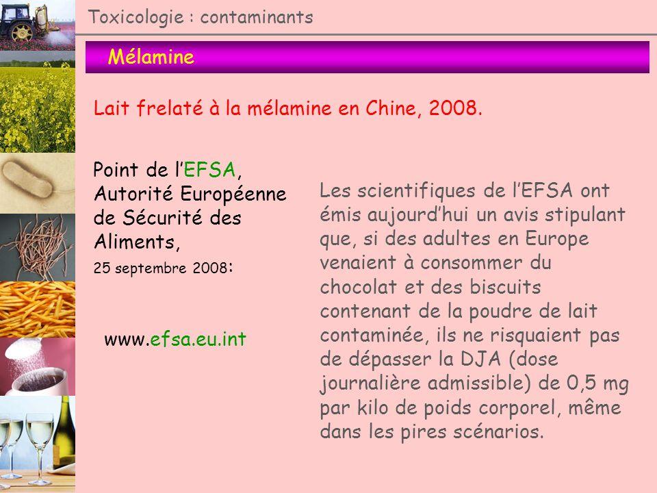Toxicologie : contaminants Mélamine Lait frelaté à la mélamine en Chine, 2008. Point de lEFSA, Autorité Européenne de Sécurité des Aliments, 25 septem