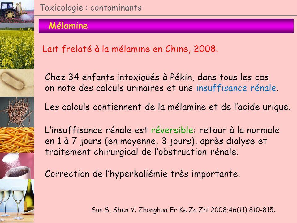 Toxicologie : contaminants Mélamine Lait frelaté à la mélamine en Chine, 2008. Chez 34 enfants intoxiqués à Pékin, dans tous les cas on note des calcu