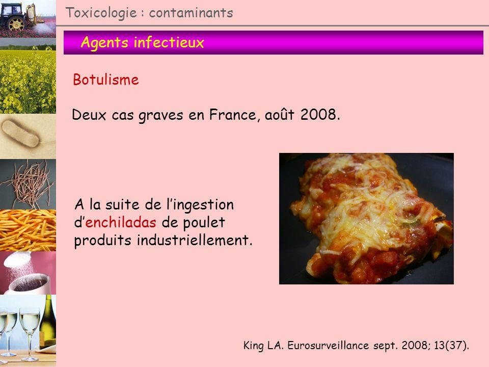 Agents infectieux Toxicologie : contaminants Botulisme Deux cas graves en France, août 2008. King LA. Eurosurveillance sept. 2008; 13(37). A la suite