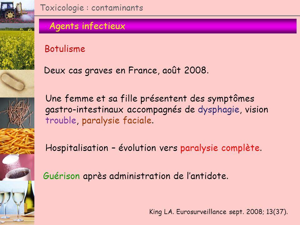 Agents infectieux Toxicologie : contaminants Botulisme Deux cas graves en France, août 2008. King LA. Eurosurveillance sept. 2008; 13(37). Une femme e