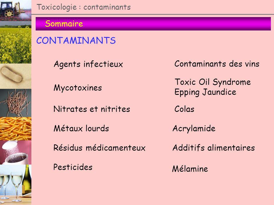Sommaire Toxicologie : contaminants CONTAMINANTS Agents infectieux Mycotoxines Nitrates et nitrites Métaux lourds Résidus médicamenteux Pesticides Con