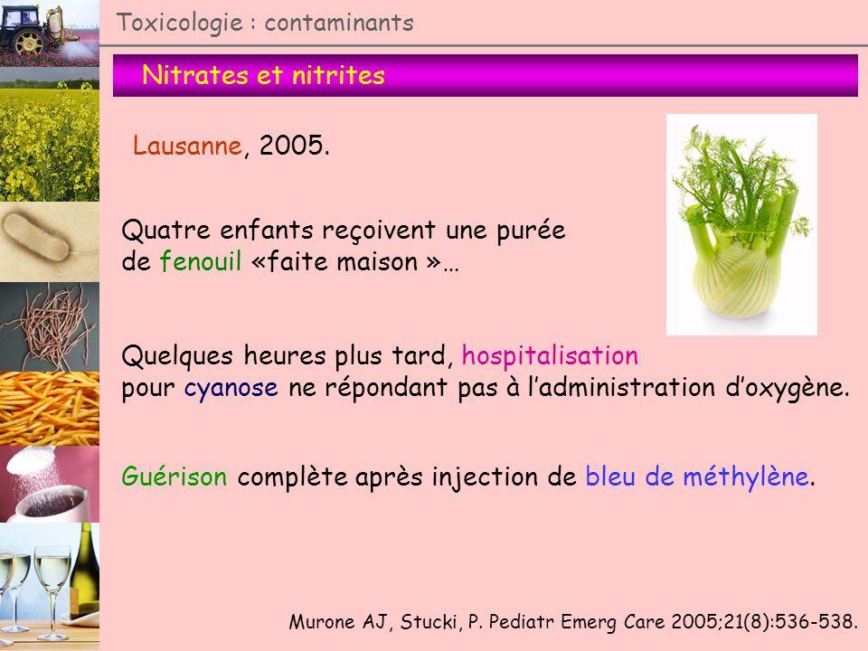 Nitrates et nitrites Toxicologie : contaminants Lausanne, 2005. Murone AJ, Stucki, P. Pediatr Emerg Care 2005;21(8):536-538. Quatre enfants reçoivent