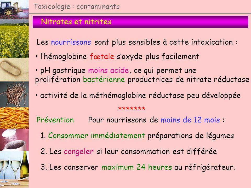 Nitrates et nitrites Toxicologie : contaminants Les nourrissons sont plus sensibles à cette intoxication : lhémoglobine fœtale soxyde plus facilement