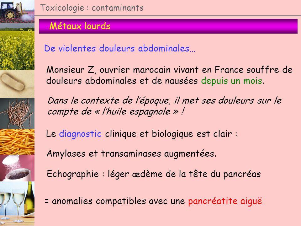 Métaux lourds Toxicologie : contaminants De violentes douleurs abdominales… Monsieur Z, ouvrier marocain vivant en France souffre de douleurs abdomina