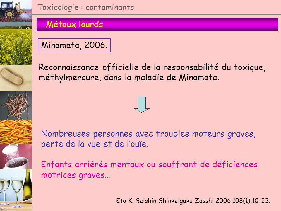 Métaux lourds Toxicologie : contaminants Minamata, 2006. Eto K. Seishin Shinkeigaku Zasshi 2006;108(1):10-23. Reconnaissance officielle de la responsa