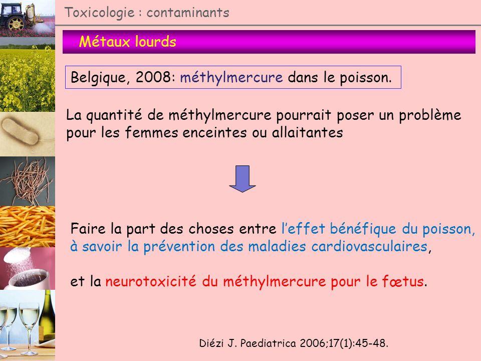 Métaux lourds Toxicologie : contaminants Belgique, 2008: méthylmercure dans le poisson. Diézi J. Paediatrica 2006;17(1):45-48. La quantité de méthylme