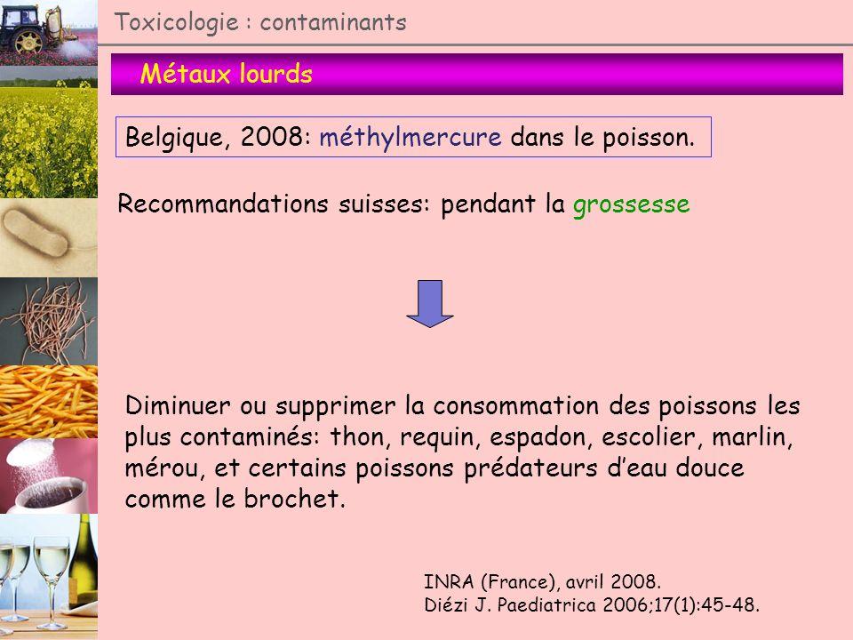 Métaux lourds Toxicologie : contaminants Belgique, 2008: méthylmercure dans le poisson. INRA (France), avril 2008. Diézi J. Paediatrica 2006;17(1):45-