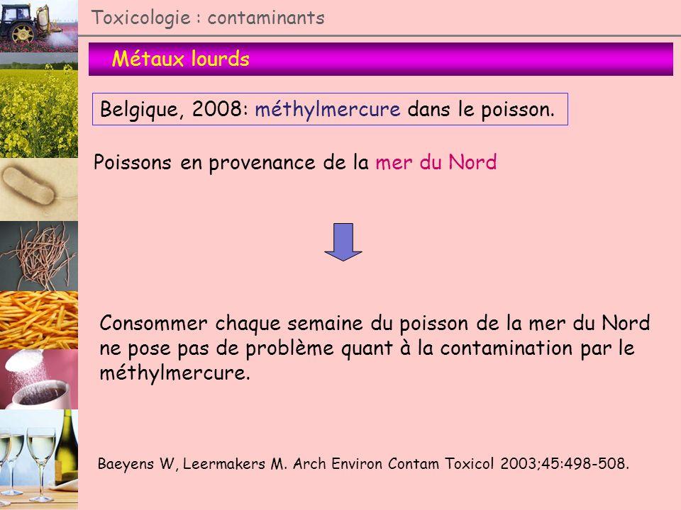 Métaux lourds Toxicologie : contaminants Belgique, 2008: méthylmercure dans le poisson. Baeyens W, Leermakers M. Arch Environ Contam Toxicol 2003;45:4