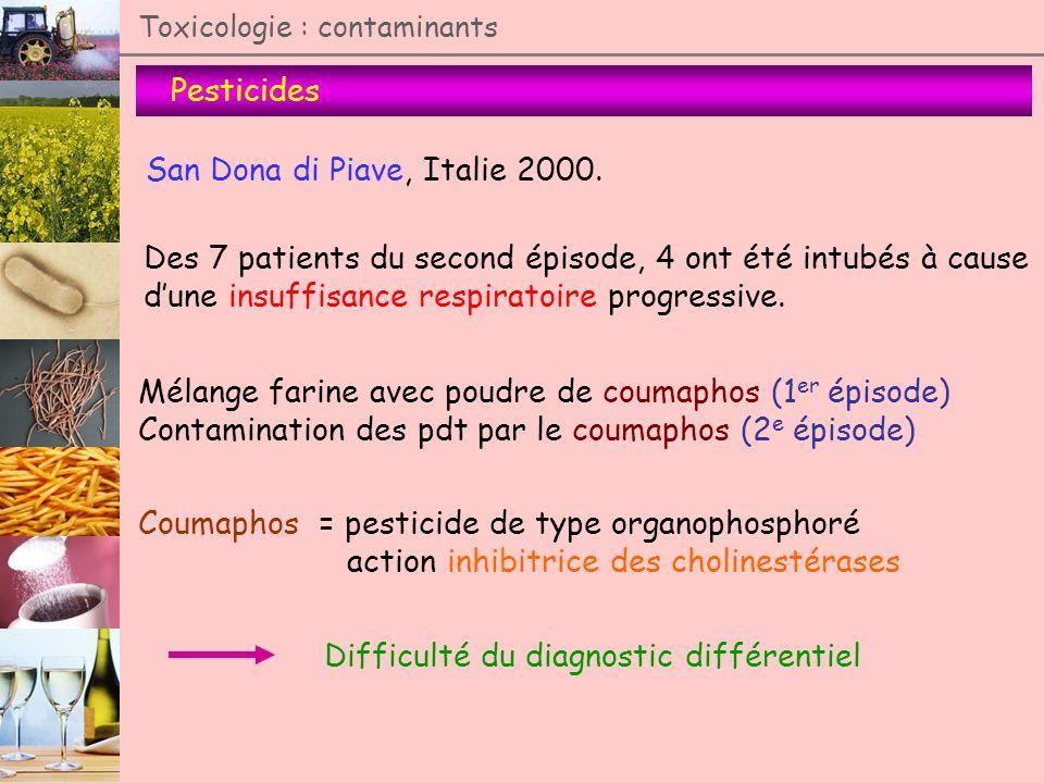 Pesticides Toxicologie : contaminants San Dona di Piave, Italie 2000. Des 7 patients du second épisode, 4 ont été intubés à cause dune insuffisance re