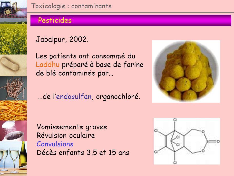 Pesticides Toxicologie : contaminants Jabalpur, 2002. Les patients ont consommé du Laddhu préparé à base de farine de blé contaminée par… …de lendosul