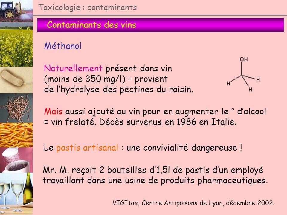 Contaminants des vins Toxicologie : contaminants Méthanol Naturellement présent dans vin (moins de 350 mg/l) – provient de lhydrolyse des pectines du