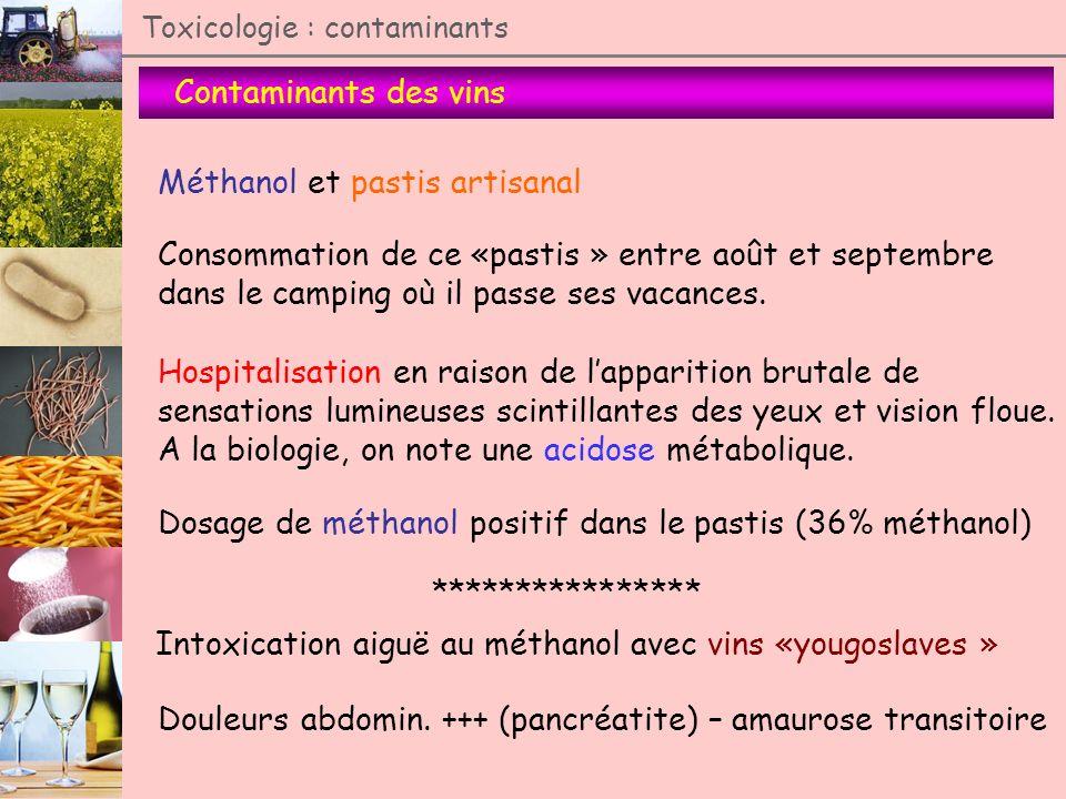 Contaminants des vins Toxicologie : contaminants Méthanol et pastis artisanal Consommation de ce «pastis » entre août et septembre dans le camping où