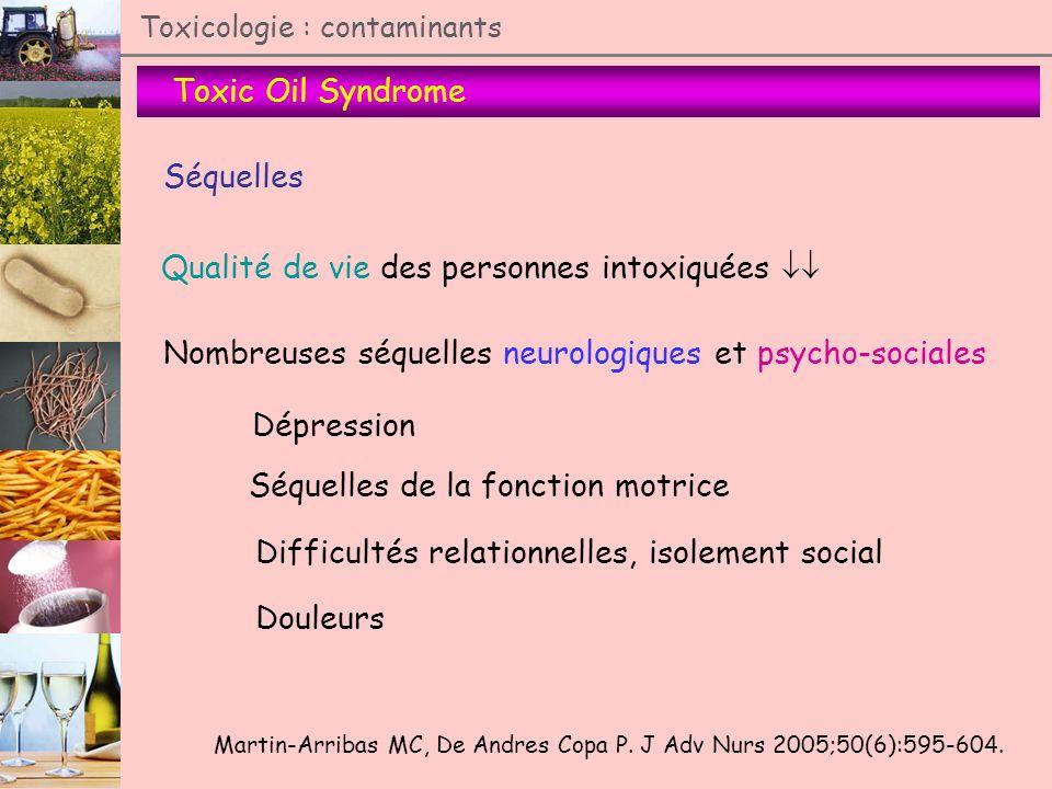 Toxic Oil Syndrome Toxicologie : contaminants Séquelles Qualité de vie des personnes intoxiquées Martin-Arribas MC, De Andres Copa P. J Adv Nurs 2005;
