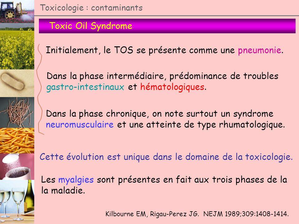 Toxic Oil Syndrome Toxicologie : contaminants Kilbourne EM, Rigau-Perez JG. NEJM 1989;309:1408-1414. Initialement, le TOS se présente comme une pneumo