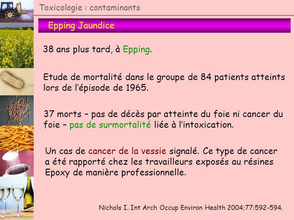 Epping Jaundice Toxicologie : contaminants 38 ans plus tard, à Epping. Nichols I. Int Arch Occup Environ Health 2004;77:592-594. Etude de mortalité da