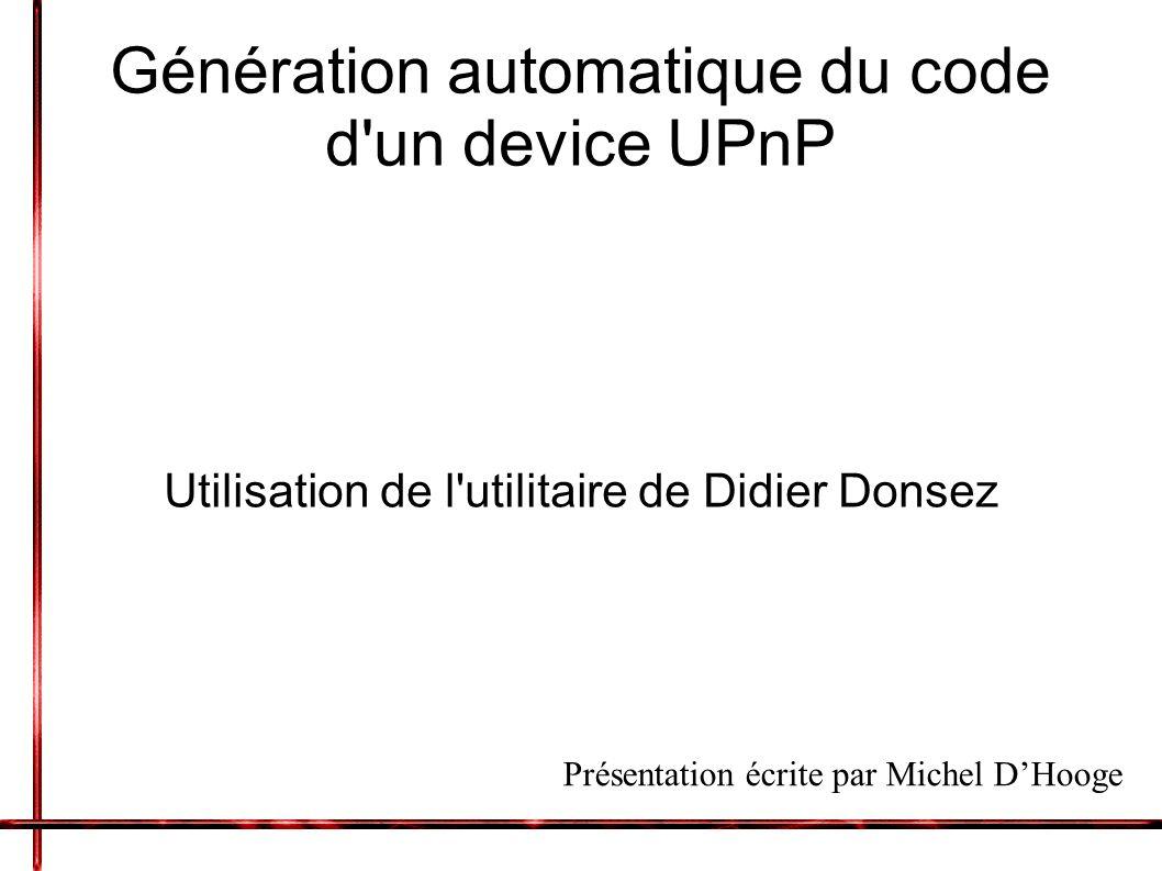 Génération automatique du code d un device UPnP Utilisation de l utilitaire de Didier Donsez Présentation écrite par Michel DHooge