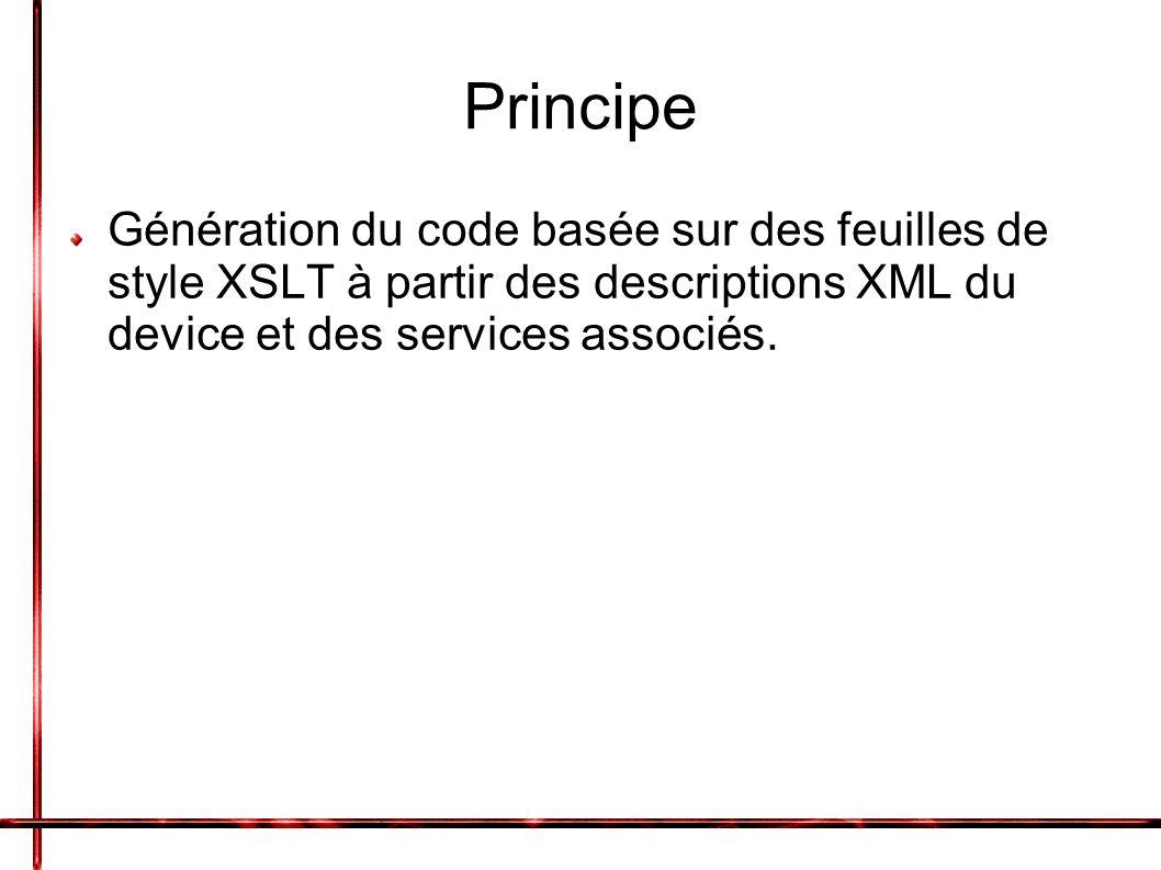 Principe Génération du code basée sur des feuilles de style XSLT à partir des descriptions XML du device et des services associés.