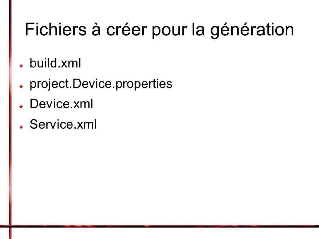 build.xml Fichier Ant Appelle build.device.xml avec les propriétés contenues dans le fichier project.Device.properties