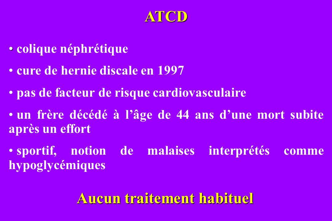 ATCD colique néphrétique cure de hernie discale en 1997 pas de facteur de risque cardiovasculaire un frère décédé à lâge de 44 ans dune mort subite ap
